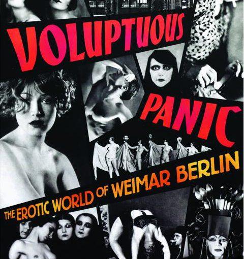 Voluptuous Panic: The Erotic World of Weimar Berlin Exhibit.
