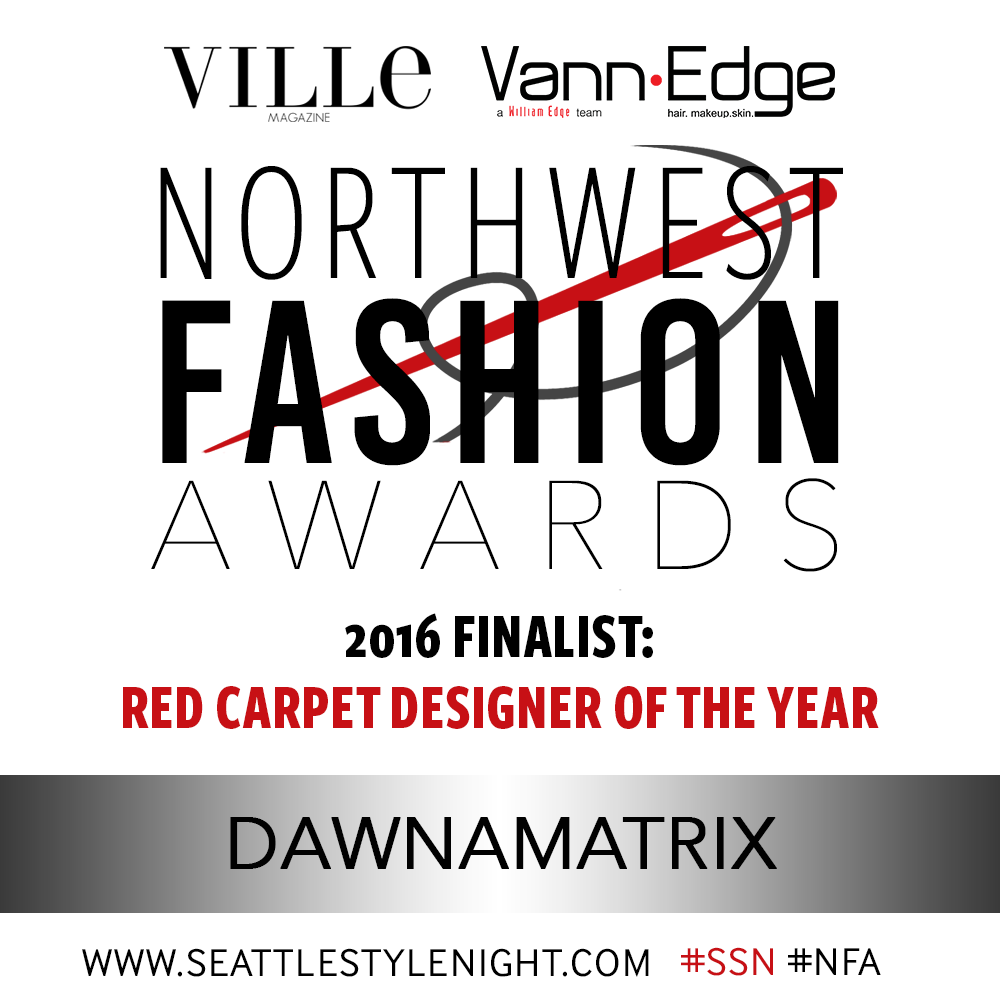 Dawnamatrix has been nominated for Red Carpet Designer of the Year in the 3rd Annual Northwest Fashion Awards